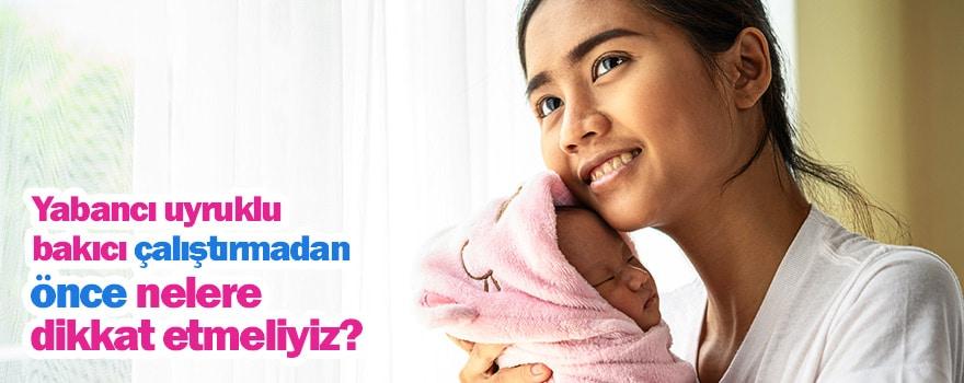 Yabancı uyruklu bebek bakıcısı çalıştırmadan önce nelere dikkat etmeliyiz ?