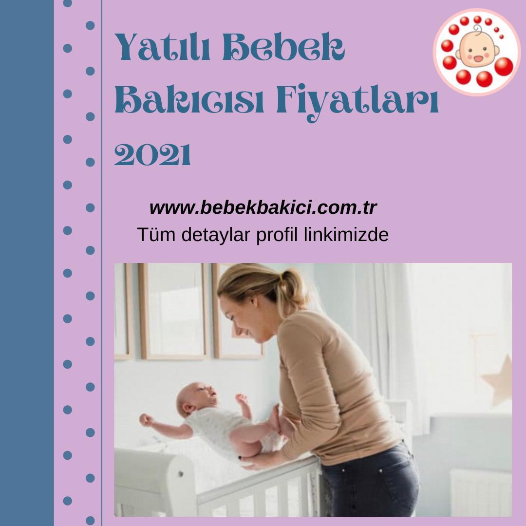 Yatılı Bebek Bakıcısı Fiyatları 2021